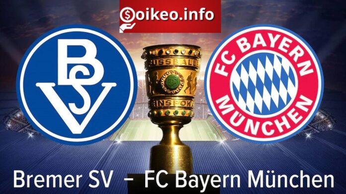 Kèo Bremer SV vs Bayern Munich - 26/08/2021 - Cúp Quốc gia Đức